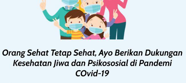 ORANG SEHAT TETAP SEHAT, AYO BERIKAN DUKUNGAN KESEHATAN JIWA DAN PSIKOSOSIAL  DI PANDEMIC COVID-19
